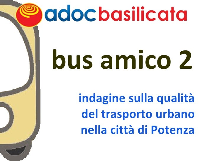 <ul><ul><li>bus amico 2 </li></ul></ul><ul><ul><li>indagine sulla qualità </li></ul></ul><ul><ul><li>del trasporto urbano ...