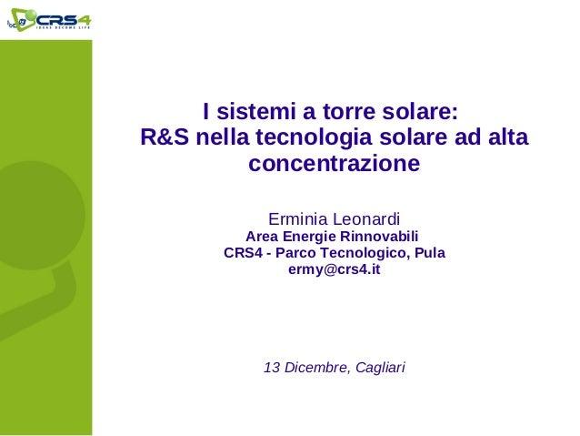 I sistemi a torre solare:R&S nella tecnologia solare ad alta          concentrazione             Erminia Leonardi         ...