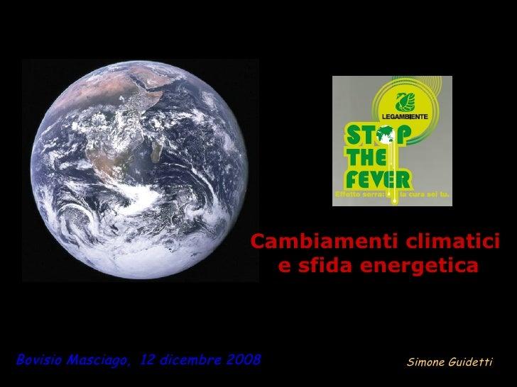 Bovisio Masciago,  12 dicembre 2008 Cambiamenti climatici  e sfida energetica Simone Guidetti