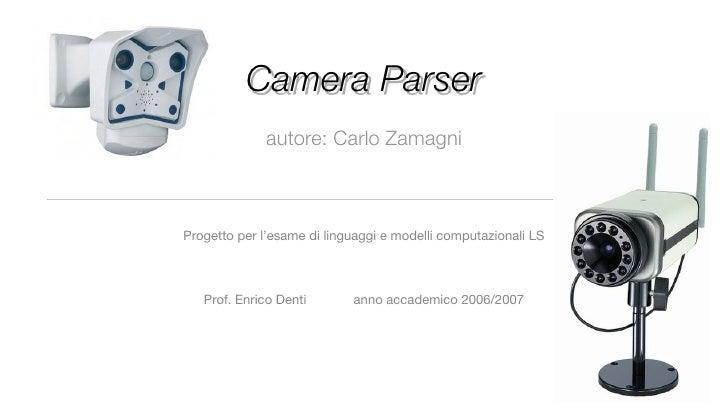 Camera Parser              autore: Carlo Zamagni    Progetto per l'esame di linguaggi e modelli computazionali LS       Pr...