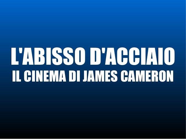 L'ABISSO D'ACCIAIOL'ABISSO D'ACCIAIO IL CINEMA DI JAMES CAMERONIL CINEMA DI JAMES CAMERON