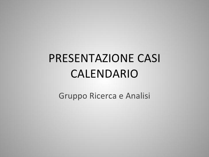 PRESENTAZIONE CASI CALENDARIO Gruppo Ricerca e Analisi