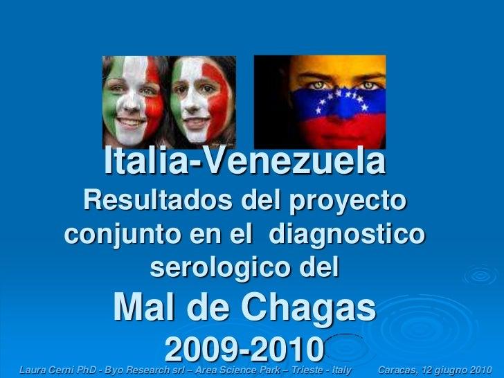 Italia-VenezuelaResultados del proyecto conjunto en el  diagnostico serologico del Mal de Chagas2009-2010<br />Laura Cerni...