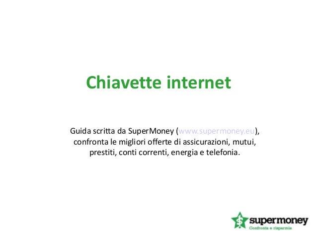 Chiavette internetGuida scritta da SuperMoney (www.supermoney.eu),confronta le migliori offerte di assicurazioni, mutui,pr...