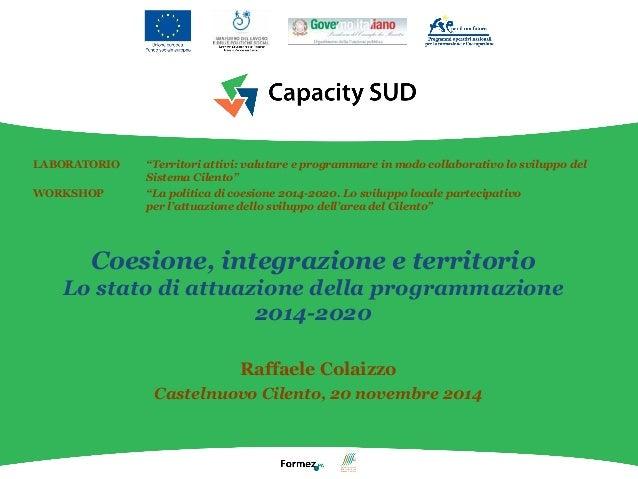 Coesione, integrazione e territorio Lo stato di attuazione della programmazione 2014-2020 Raffaele Colaizzo Castelnuovo Ci...