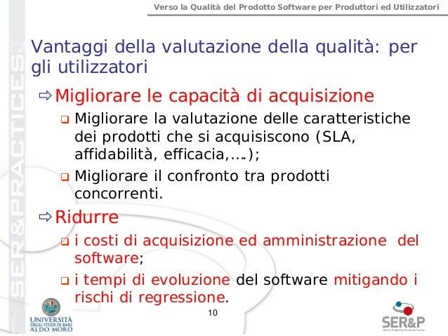 Verso la Qualità del Prodotto Software per Produttori ed Utilizzatori Vantaggi della valutazione della qualità: per gli ut...