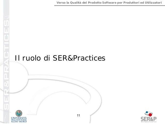 Verso la Qualità del Prodotto Software per Produttori ed Utilizzatori Il ruolo di SER&Practices 11