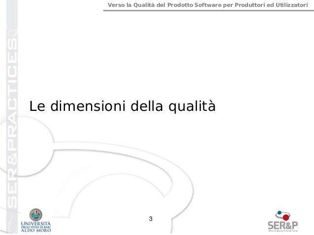 Verso la Qualità del Prodotto Software per Produttori ed Utilizzatori 3 Le dimensioni della qualità
