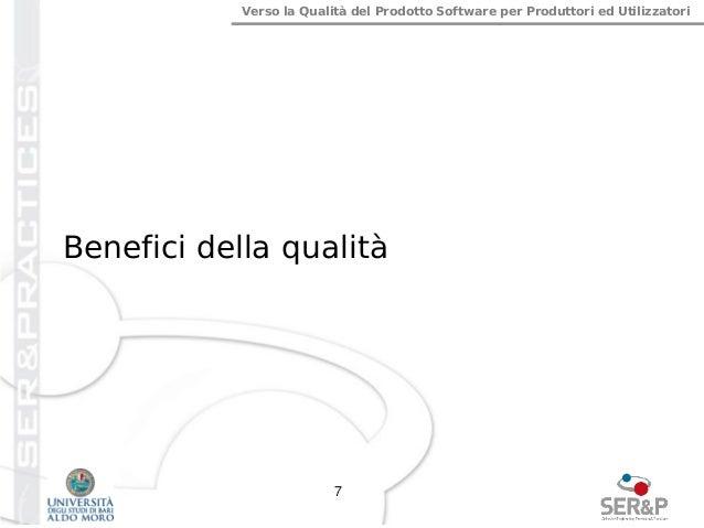Verso la Qualità del Prodotto Software per Produttori ed Utilizzatori Benefici della qualità 7