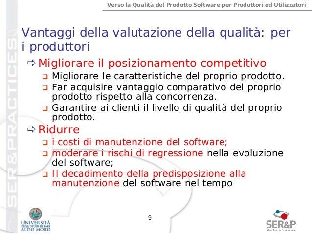 Verso la Qualità del Prodotto Software per Produttori ed Utilizzatori Vantaggi della valutazione della qualità: per i prod...