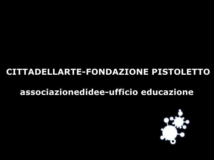 CITTADELLARTE-FONDAZIONE PISTOLETTO associazionedidee-ufficio educazione