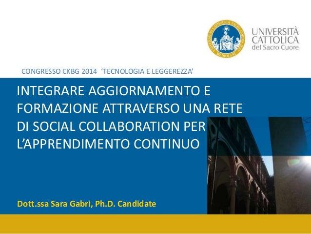 CONGRESSO CKBG 2014 'TECNOLOGIA E LEGGEREZZA'  INTEGRARE AGGIORNAMENTO E FORMAZIONE ATTRAVERSO UNA RETE DI SOCIAL COLLABOR...