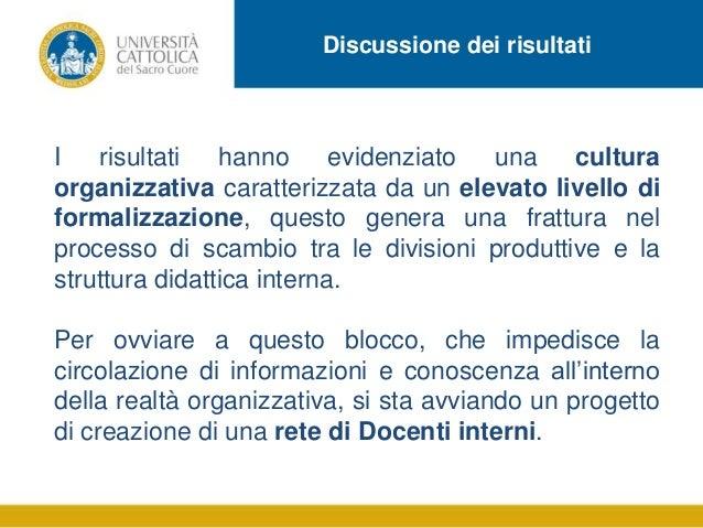 Discussione dei risultati  I risultati hanno evidenziato una cultura organizzativa caratterizzata da un elevato livello di...