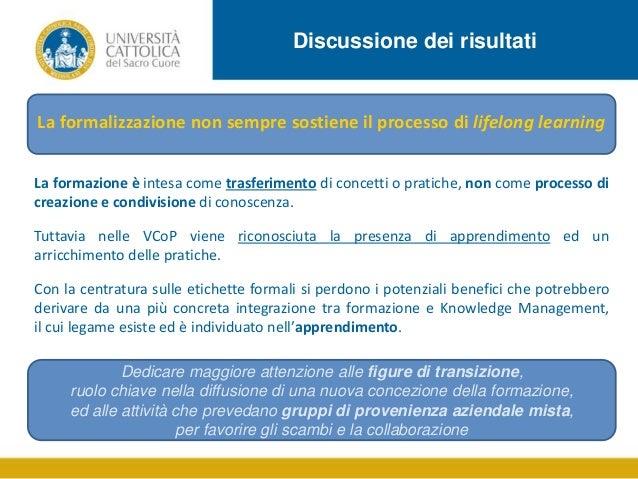 Discussione dei risultati  La formalizzazione non sempre sostiene il processo di lifelong learning La formazione è intesa ...