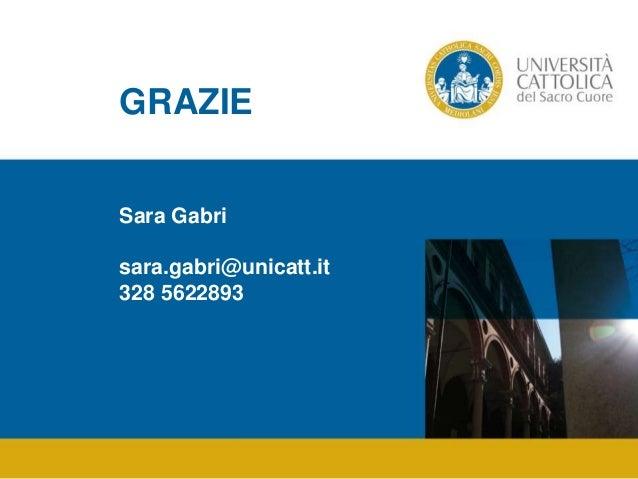 GRAZIE Sara Gabri sara.gabri@unicatt.it 328 5622893