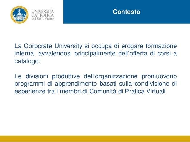Contesto  La Corporate University si occupa di erogare formazione interna, avvalendosi principalmente dell'offerta di cors...
