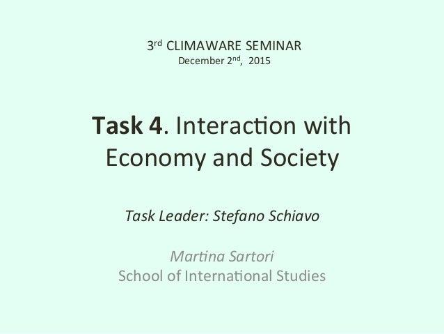 Task4.Interac*onwith EconomyandSociety TaskLeader:StefanoSchiavo  Mar5naSartori SchoolofInterna*onalStud...