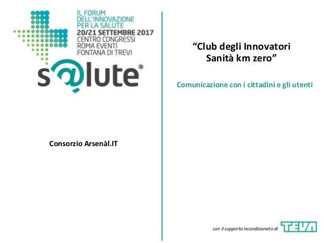 """""""Club degli Innovatori Sanità km zero"""" Consorzio Arsenàl.IT Comunicazione con i cittadini e gli utenti con il supporto inc..."""