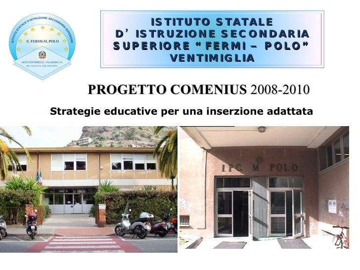 Strategie educative per una inserzione adattata PROGETTO COMENIUS  2008-2010 ISTITUTO STATALE D'ISTRUZIONE SECONDARIA SUPE...
