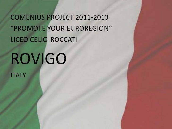 "COMENIUS PROJECT 2011-2013""PROMOTE YOUR EUROREGION""LICEO CELIO-ROCCATIROVIGOITALY"