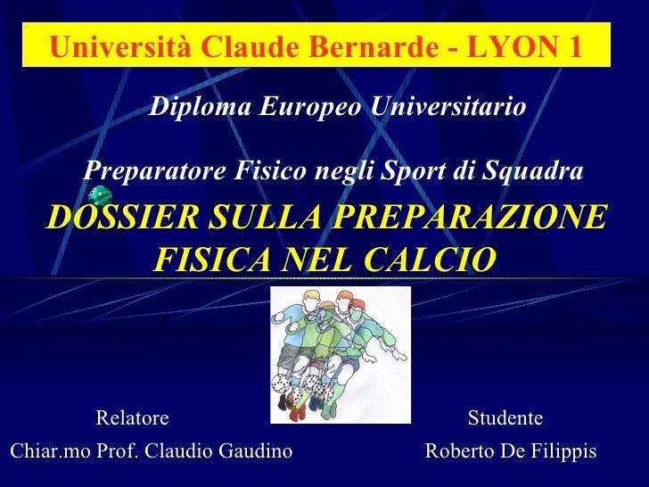 Università Claude Bernarde  - LYON 1 DOSSIER SULLA PREPARAZIONE FISICA NEL CALCIO   Diploma Europeo Universitario Preparat...