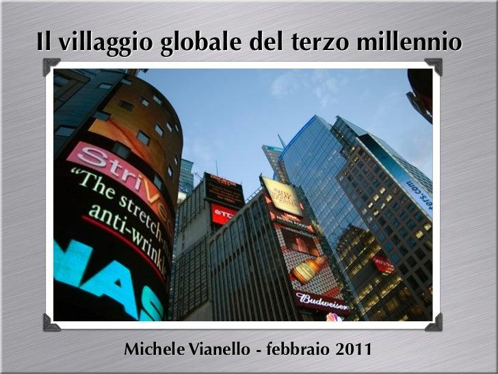 Il villaggio globale del terzo millennio        Michele Vianello - febbraio 2011