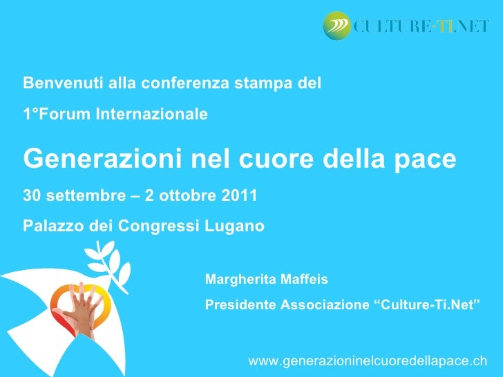 Benvenuti alla conferenza stampa del 1°Forum Internazionale Generazioni nel cuore della pace 30 settembre – 2 ottobre 2011...