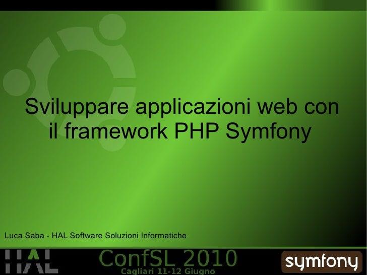 Sviluppare applicazioni web con il framework PHP Symfony   Luca Saba - HAL Software Soluzioni Informatiche
