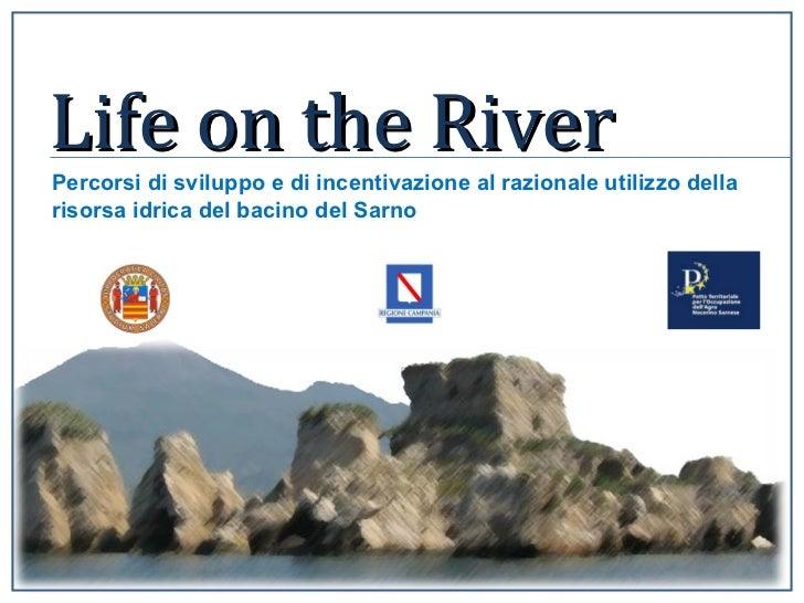 Life on the River Percorsi di sviluppo e di incentivazione al razionale utilizzo della risorsa idrica del bacino del Sarno