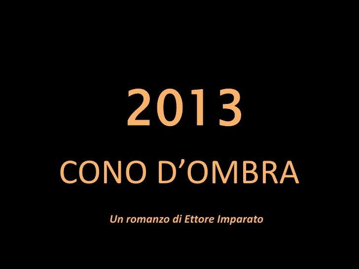 2013<br />CONO D'OMBRA<br />Un romanzo di Ettore Imparato<br />