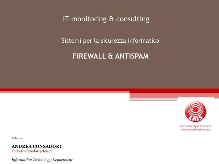 IT monitoring & consulting<br />Sistemi per la sicurezza informatica<br />FIREWALL & ANTISPAM<br />Relatore<br />ANDREA CO...