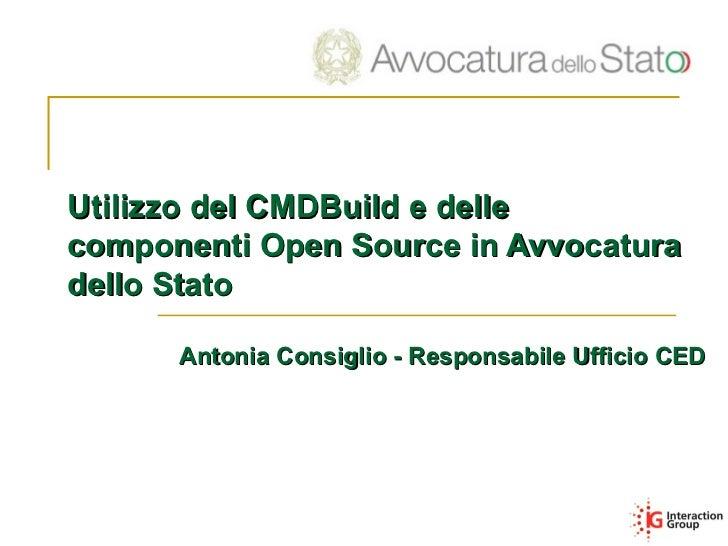 Utilizzo del CMDBuild e dellecomponenti Open Source in Avvocaturadello Stato      Antonia Consiglio - Responsabile Ufficio...