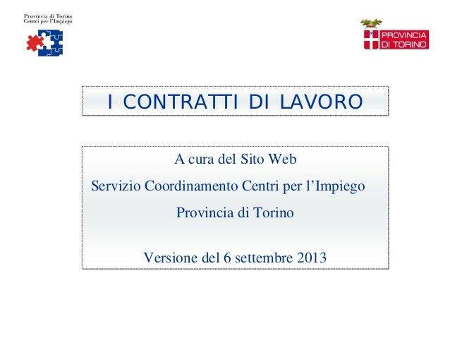 I CONTRATTI DI LAVORO A cura del Sito Web Servizio Coordinamento Centri per l'Impiego Provincia di Torino Versione del 6 s...
