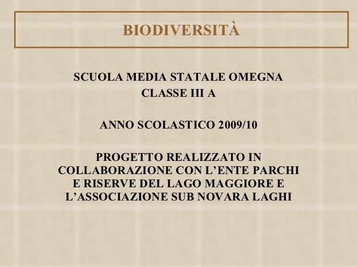 BIODIVERSIT À SCUOLA MEDIA STATALE OMEGNA CLASSE III A ANNO SCOLASTICO 2009/10 PROGETTO REALIZZATO IN COLLABORAZIONE CON L...