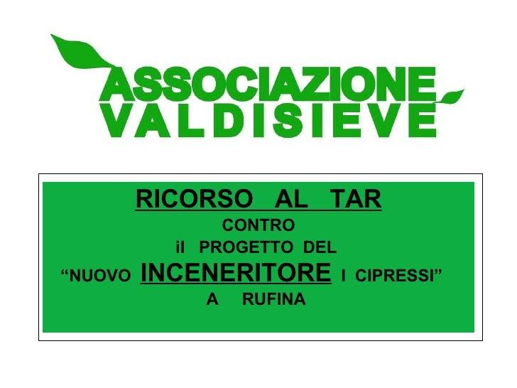 """RICORSO  AL  TAR CONTRO  il  PROGETTO  DEL  """" NUOVO  INCENERITORE   I  CIPRESSI""""  A  RUFINA"""
