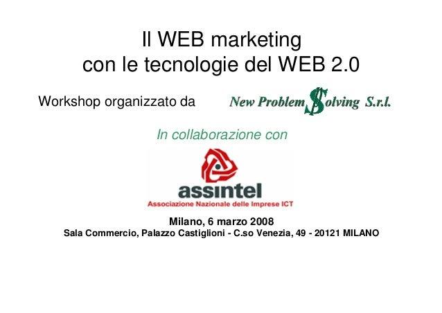 Il WEB marketing con le tecnologie del WEB 2.0 Workshop organizzato da In collaborazione con Milano, 6 marzo 2008 Sala Com...