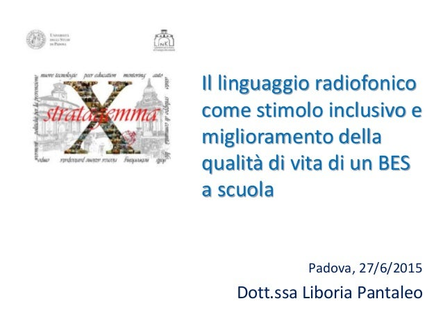 Il linguaggio radiofonico come stimolo inclusivo e miglioramento della qualità di vita di un BES a scuola Padova, 27/6/201...