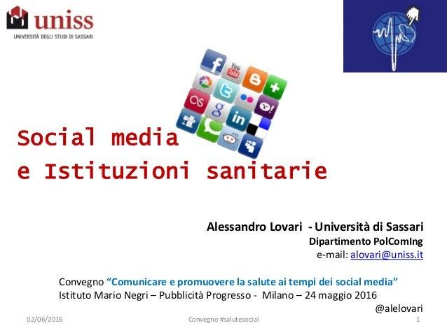 02/06/2016 1Convegno #salutesocial Social media e Istituzioni sanitarie Alessandro Lovari - Università di Sassari Dipartim...