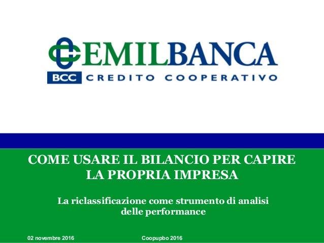 COME USARE IL BILANCIO PER CAPIRE LA PROPRIA IMPRESA La riclassificazione come strumento di analisi delle performance 02 n...