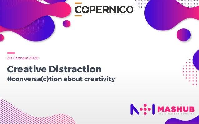 29 Gennaio 2020 Creative Distraction #conversa(c)tion about creativity