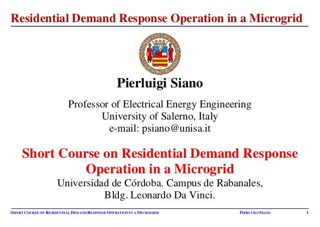 SHORT COURSE ON RESIDENTIAL DEMAND RESPONSE OPERATION IN A MICROGRID PIERLUIGI SIANO 1 Residential Demand Response Operati...
