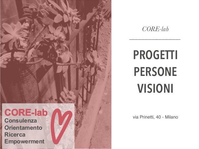 CORE-lab _______________ PROGETTI PERSONE VISIONI via Prinetti, 40 - Milano CORE-lab Consulenza Orientamento Ricerca Empow...