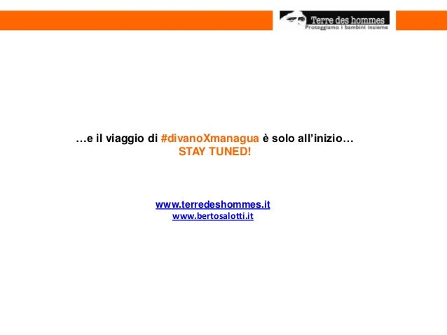 …e il viaggio di #divanoXmanagua è solo all'inizio… STAY TUNED! www.terredeshommes.it www.bertosalotti.it