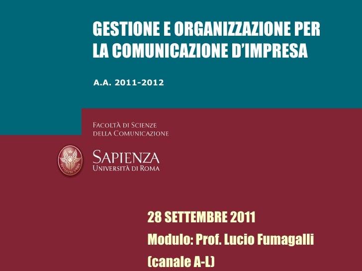 A.A. 2011-2012 GESTIONE E ORGANIZZAZIONE PER LA COMUNICAZIONE D'IMPRESA 28 SETTEMBRE 2011 Modulo: Prof. Lucio Fumagalli (c...
