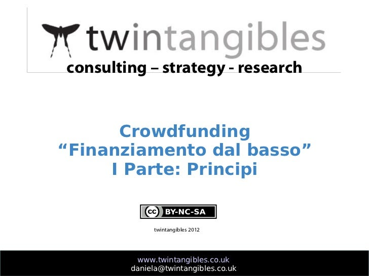 "consulting – strategy - research      Crowdfunding""Finanziamento dal basso""     I Parte: Principi             twintangible..."