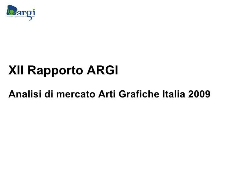 XII Rapporto ARGI Analisi di mercato Arti Grafiche Italia 2009