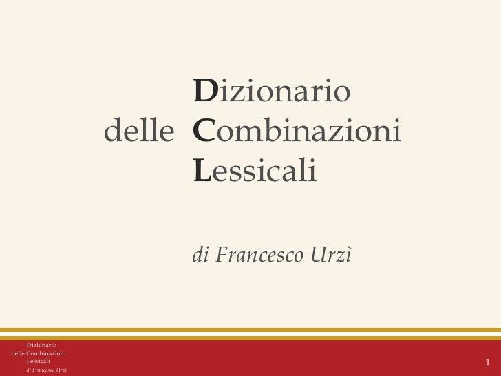 D izionario delle C ombinazioni L essicali di Francesco Urzì