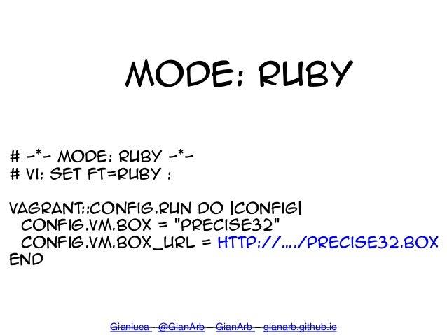 "# -*- mode: ruby -*- # vi: set ft=ruby : Vagrant::Config.run do  config  config.vm.box = ""precise32"" config.vm.box_url = h..."