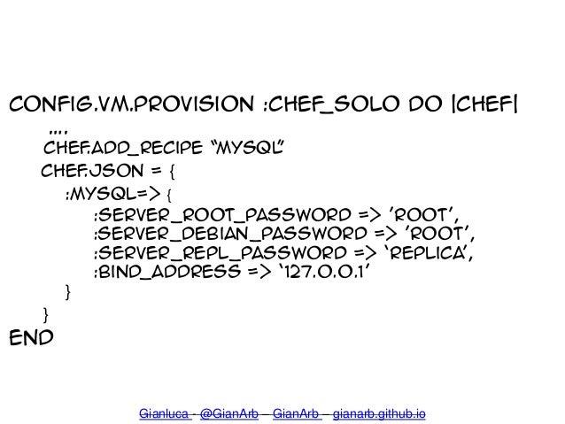 """config.vm.provision :chef_solo do  chef  """". chef.add_recipe 'MYSQL' chef.json = { :mysql=> { :server_root_password => 'roo..."""