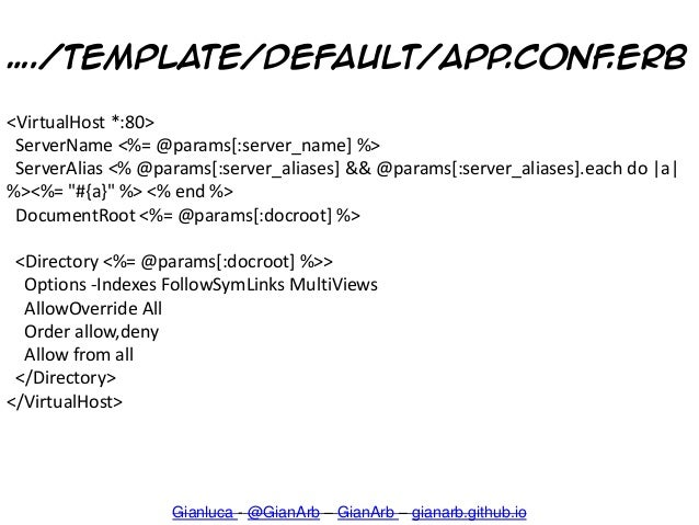 …./template/default/app.conf.erb Gianluca - @GianArb – GianArb – gianarb.github.io <VirtualHost *:80> ServerName <%= @para...